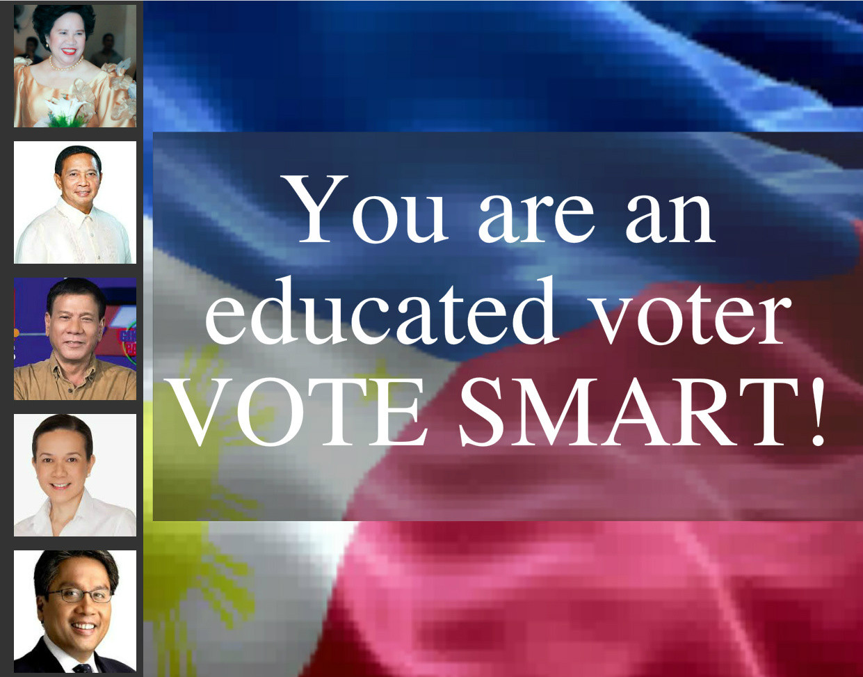 You are an educated voter. VOTE SMART! (The Philippine Elections 2016)