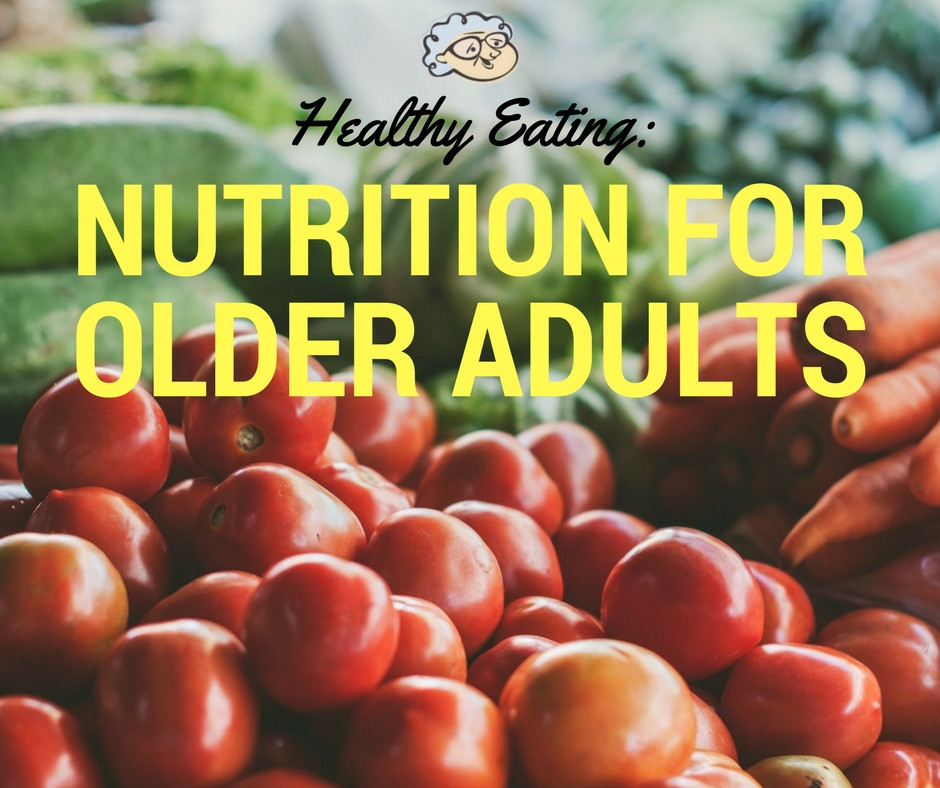 Healthy Eating: Nutrition for Older Adults